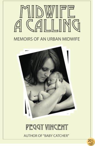 Midwife: A Calling (Memoirs of an Urban Midwife) (Volume 1)