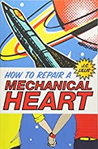 How to Repair a Mechanical Heart by J.C.…