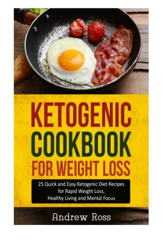 ketogenic-cookbook-for-weight-loss-25-quick-and-easy-ketogenic-diet-recipes-for-rapid-weight-loss-healthy-living-and-mental-focus-ketogenic-low-carb-diet-guide