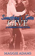 Something's Gotta Give (Tempered Steel #3)…