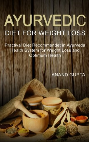 ayurvedic-diet-for-weight-loss-practival-diet-recommendet-in-ayurveda-health-system-for-weight-loss-and-optimum-health-ayurvedic-health-volume-1