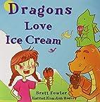 Dragons Love Ice Cream by Brett Fowler