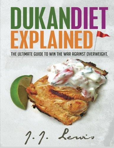 dukan-diet-explained-the-ultimate-guide-to-win-the-war-against-overweight-with-7-day-meal-plan-and-over-50-recipes