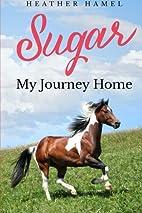 Sugar: My Journey Home by Heather Hamel