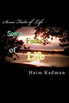 Some Facts of Life by Mr Haim kadman