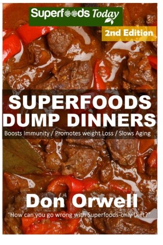 superfoods-dump-dinners-65-quick-easy-cooking-recipes-antioxidants-phytochemicals-soups-stews-and-chilis-whole-foods-diets-gluten-free-cookbook-slow-cooker-meals-volume-95