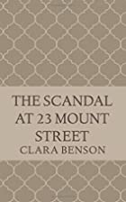The Scandal at 23 Mount Street by Clara…