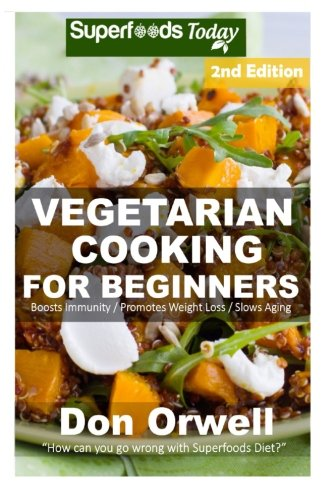 vegetarian-cooking-for-beginners-second-edition-over-145-vegetarian-quick-easy-cooking-heart-healthy-cooking-wheat-free-diet-whole-foods-meal-plans-weight-loss-eating-volume-100