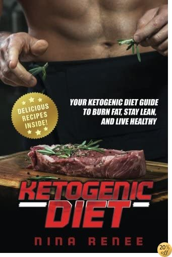 Ketogenic Diet: Your Ketogenic Diet Guide to Burn Fat, Stay Lean, and Live Healthy (REVISED & UPDATED!)