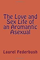 The Love and Sex Life of an Aromantic…