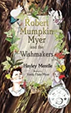 Robert Mumpkin Myer and the Wish Makers (The…
