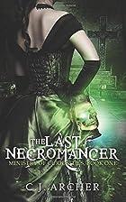 The Last Necromancer by C. J. Archer
