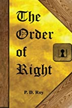 The Order of Right by P. D. Roy