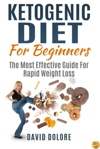 Ketogenic Diet For Beginners: The Most Effective Guide For Rapid Weight Loss