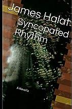 Syncopated Rhythm: A Novella by James Halat