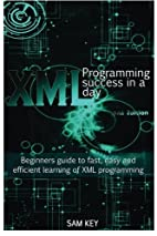 XML Programming Success in a Day: Beginner?s…