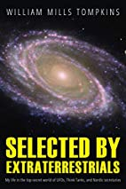 Selected by Extraterrestrials: My life in…