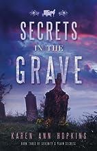 Secrets in the Grave by Karen Ann Hopkins