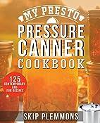My Presto Pressure Canner Cookbook: 125…