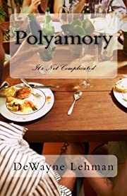 Polyamory: It's Not Complicated by DeWayne…