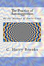 The Practice of Autosuggestion: By the…