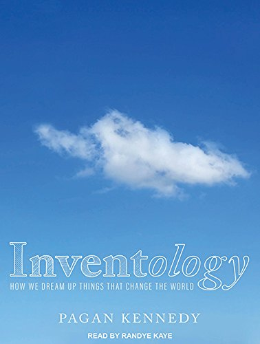inventology-how-we-dream-up-things-that-change-the-world