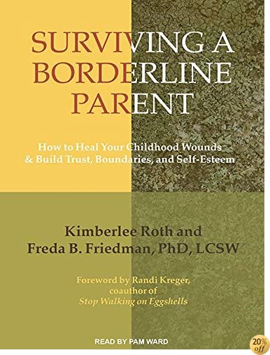 TSurviving a Borderline Parent: How to Heal Your Childhood Wounds and Build Trust, Boundaries, and Self-Esteem