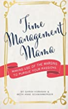Time Management Mama: Making Use of the…