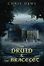 The Druid and the Bracelet by Chris Dews