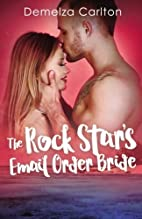 The Rock Star's Email Order Bride by Demelza…