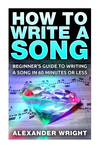 how-to-write-a-song-beginners-guide-to-writing-a-song-in-60-minutes-or-less-lyrics-compose-basic-tips-fast-easy-songwriting