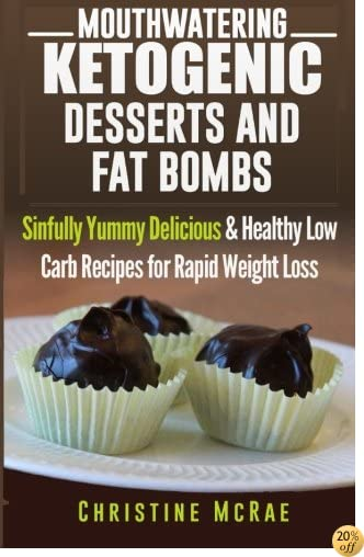 Ketogenic Diet: Ketogenic Desserts and Fat Bombs: Sinfully Yummy Delicious & Healthy Low Carb Recipes for Rapid Weight Loss