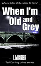 When I'm Old and Grey by L M Krier