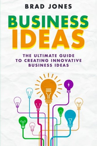 business-ideas-the-ultimate-guide-to-creating-innovative-business-ideas