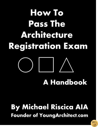 THow To Pass The Architecture Registration Exam: A Handbook To Taking The ARE