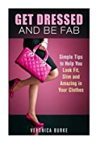 Get Dressed and Be Fab: Simple Tips to Help…