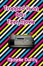 Trapped in an 80s Teen Movie by Michelle…