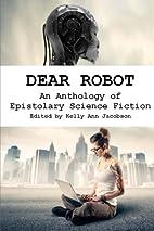 Dear Robot: An Anthology of Epistolary…