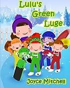 Lulu's Green Luge by Joyce Mitchell