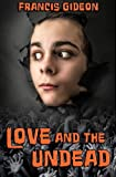 Love and the Undead by Francis Gideon