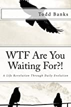 WTF Are You Waiting For?!: A Life Revolution…