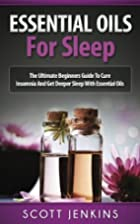 ESSENTIAL OILS FOR SLEEP: The Ultimate…