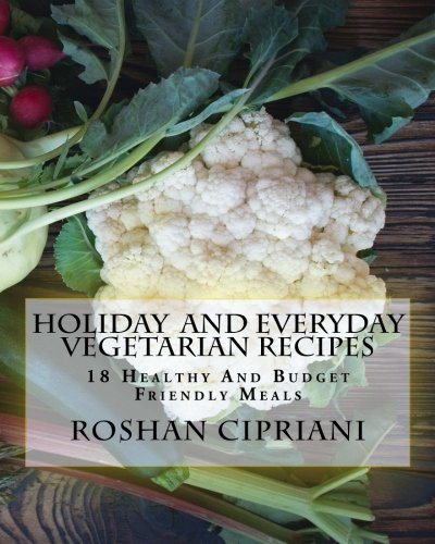 holiday-and-everyday-vegetarian-recipes-18-healthy-and-budget-friendly-meals