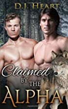 Claimed by the Alpha by D. J. Heart