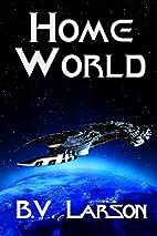 Home World by B. V. Larson
