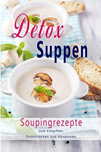 detox-suppen-souping-zum-abnehmen-superfood-rezepte-zum-entgiften-entschlacken-abnehmen-rohkost-entgiftungskur-low-carb-vegan-gesundheit-entgiftungskur-gesundheit-german-edition