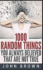 1000 Random Things You Always Believed That…