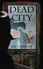 Dead City by Lee Isserow