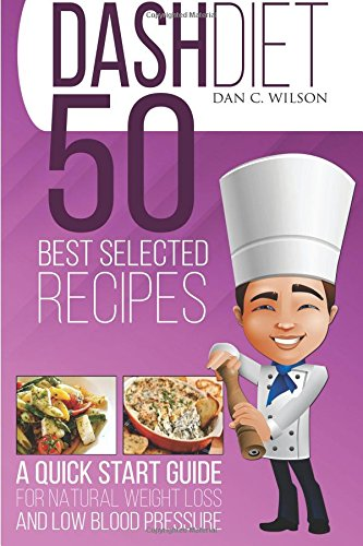 dash-diet-a-quick-start-guide-for-natural-weight-loss-and-low-blood-pressure-including-50-best-selected-recipes-dash-diet-and-recipes