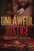 Unlawful Justice by K. C. Lynn